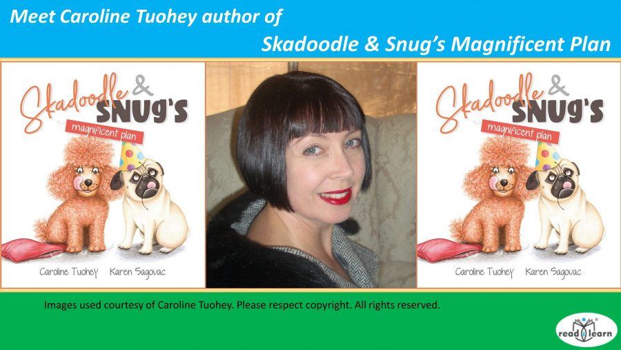 Meet Caroline Tuohey author of Skadoodle and Snug's Magnificent Plan