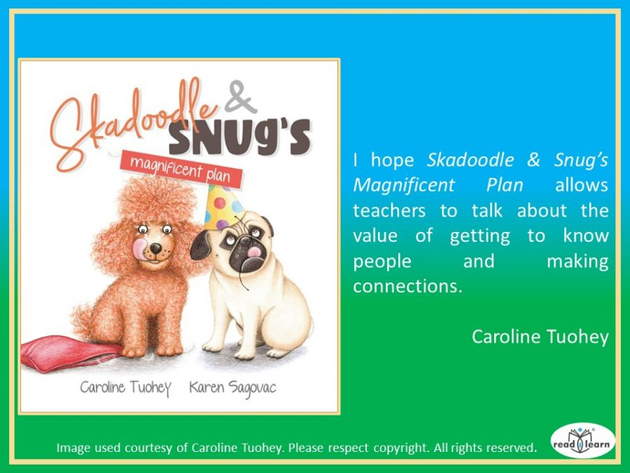Interview with Caroline Tuohey author of Skadoodle and Snug's Magnificent Plan