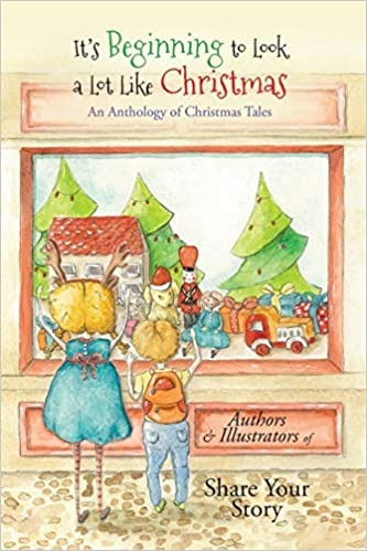 It's Beginning to Look a Lot Like Christmas - a Share Your Story Anthology