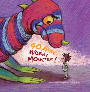 Go Away, Worry Monster by Brooke Graham