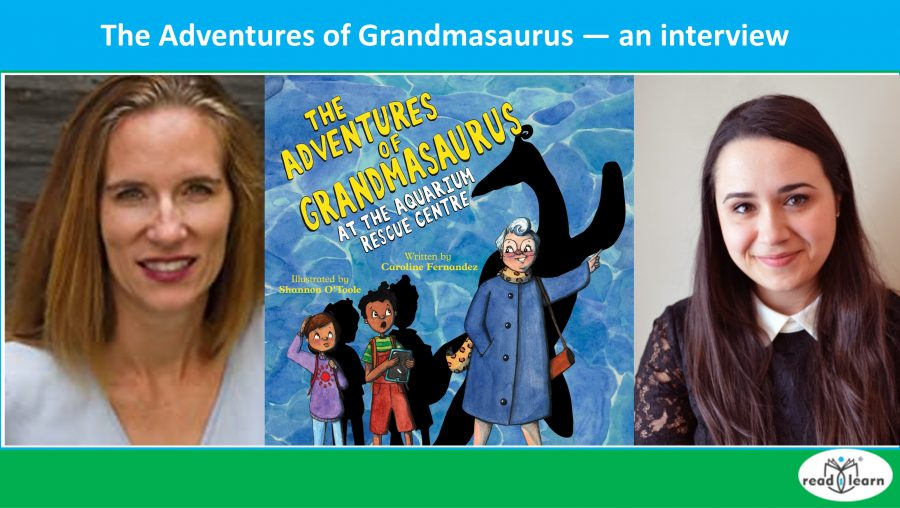 The Adventures of Grandmasaurus - an interview with author Caroline Fernandez and illustrator Shannon O'Toole