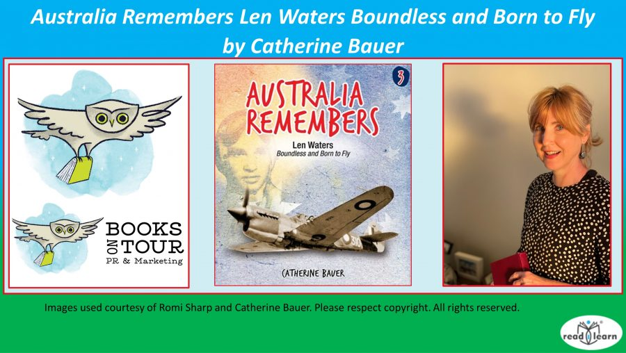 Australia Remembers Len Waters Boundless and Born to Fly by Catherine Bauer